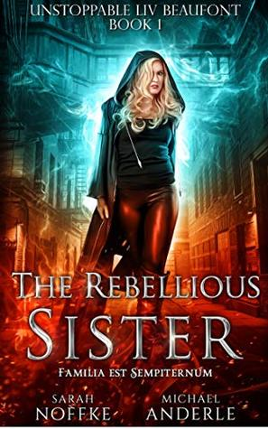 The Rebellious Sister (Unstoppable Liv Beaufont, #1)