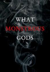 What Monstrous Gods Pdf Book
