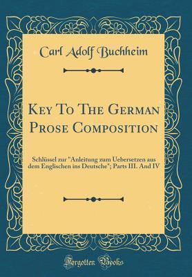 """Key to the German Prose Composition: Schl�ssel Zur """"anleitung Zum Uebersetzen Aus Dem Englischen Ins Deutsche""""; Parts III. and IV"""