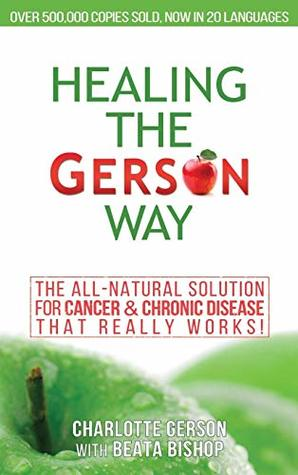 Healing The Gerson Way: The All-Natural Solution for Cancer & Chronic Disease