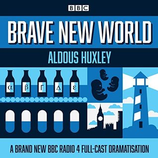 Brave New World: A BBC Radio 4 Full-Cast Dramatisation