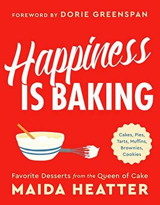 Happiness Is Baking: Cakes, Pies, Tarts, Muffins, Brownies, Cookies: Favorite Desserts from the Queen of Cake