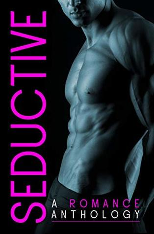 SEDUCTIVE: A Contemporary Romance Anthology