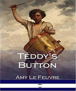 Teddy's Button - Amy LeFeuvre (ANNOTATED) Original Content of First Edition