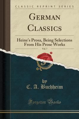 German Classics, Vol. 7: Heine's Prosa, Being Selections from His Prose Works