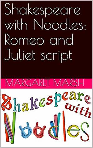 Shakespeare with Noodles: Romeo and Juliet script