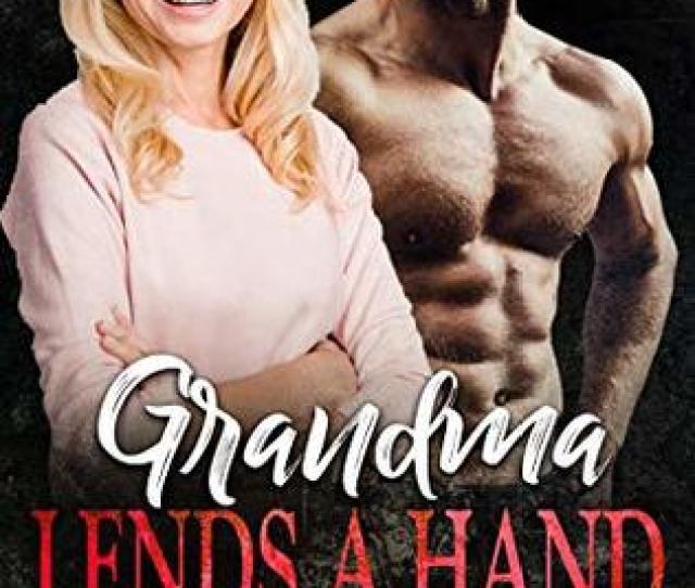 Grandma Lends A Hand Gilf Younger Man Love