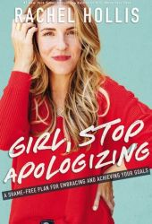 Girl, Stop Apologizing: A Shame-Free Plan for Embracing and Achieving Your Goals Book Pdf