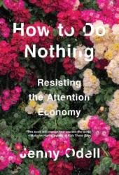 How To Do Nothing: Resisting the Attention Economy Pdf Book