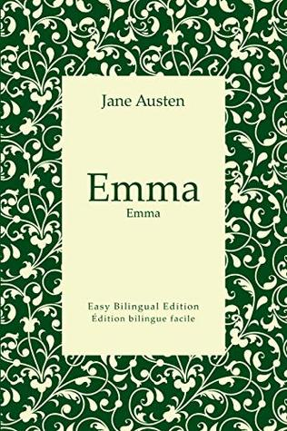 Emma - Emma - English to French - Anglais vers le français (Translated): Easy Bilingual Edition - Édition bilingue facile