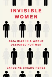 Invisible Women: Data Bias in a World Designed for Men Pdf Book