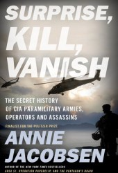 Surprise, Kill, Vanish: The Secret History of CIA Paramilitary Armies, Operators, and Assassins Pdf Book