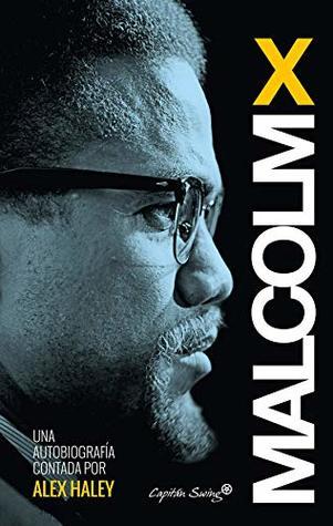 Autobiografía: Malcolm X. Contada por Alex Haley