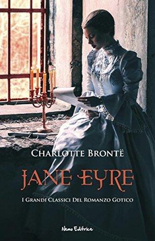 Jane Eyre. I Grandi Classici del Romanzo Gotico