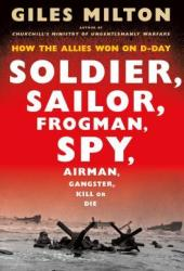 Soldier, Sailor, Frogman, Spy, Airman, Gangster, Kill or Die: How the Allies Won on D-Day Pdf Book