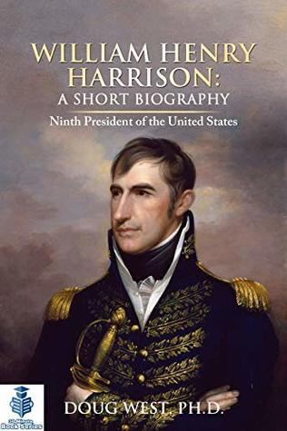 William Henry Harrison: A Short Biography: Ninth President of the United States (30 Minute Book Series 37)