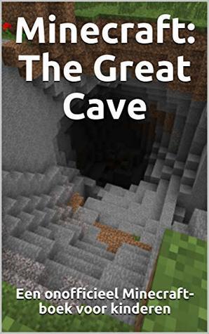 Minecraft: The Great Cave: Een onofficieel Minecraft-boek voor kinderen