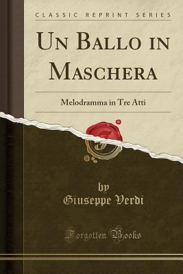 Un Ballo in Maschera: Melodramma in Tre Atti