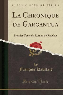 La Chronique de Gargantua: Premier Texte Du Roman de Rabelais