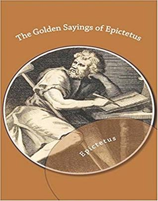The Golden Sayings of Epictetus - Original, Unabriged, Full Active Table Of Contents (ANNOTATED)