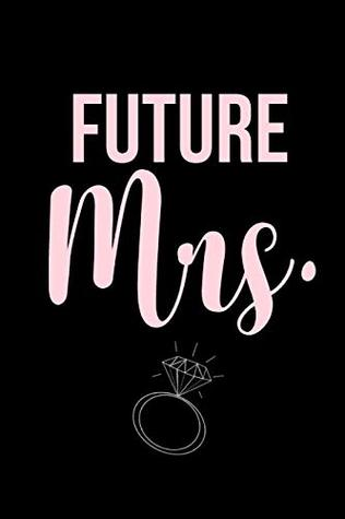 Future Mrs.: Journal for Fiance, Bride to Be