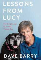 Lessons From Lucy: The Simple Joys of an Old, Happy Dog Book Pdf