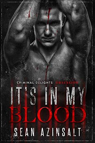 It's in My Blood: Criminal Delights- Obsession