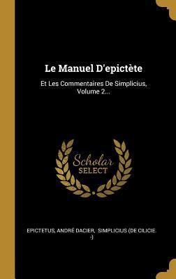 Le Manuel d'Epict�te: Et Les Commentaires de Simplicius, Volume 2...