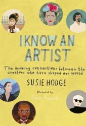 I Know an Artist: The inspiring connections between the world's greatest artists Pdf Book