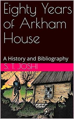 Eighty Years of Arkham House: A History and Bibliography