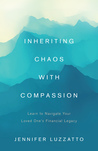 Inheriting Chaos With Compassion: Learn to Navigate Your Loved One's Financial Legacy