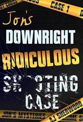 Jon's Downright Ridiculous Shooting Case (Jon's Mysteries Case, #1) Pdf Book