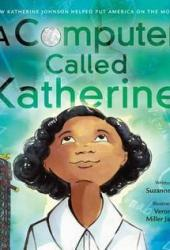 A Computer Called Katherine: How Katherine Johnson Helped Put America on the Moon Pdf Book