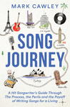 Song Journey: A Hit Songwriter's Guide Through the Process, the Perils, and the Payoff of Writing Songs for a Living