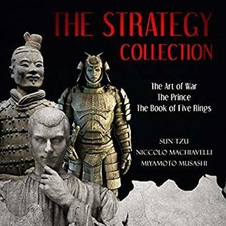 The Strategy Collection: The Art of War, The Prince, and the Book of Five Rings