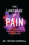 The Language of Pain: Fast Forward Your Recovery to Stop Hurting