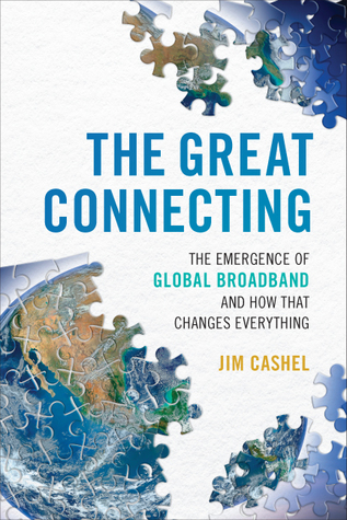 The Great Connecting: The Emergence of Global Broadband and How That Changes Everything