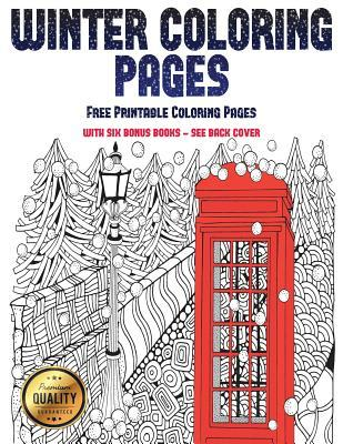 Free Printable Coloring Pages (Winter Coloring Pages): Winter Coloring Pages: This Book Has 30 Winter Coloring Pages That Can Be Used to Color In, Frame, And/Or Meditate Over: This Book Can Be Photocopied, Printed and Downloaded as a PDF