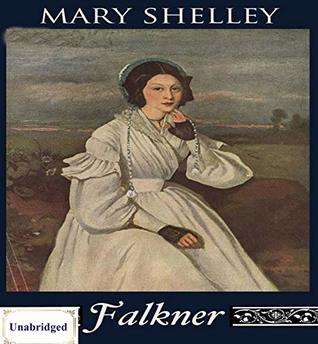 Falkner (ANNOTATED) Unabridged Content & Easy reading - Mary Shelley