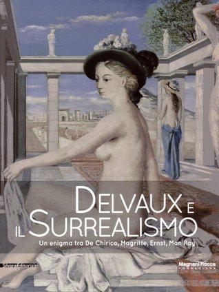 Delvaux e il surrealismo : un enigma tra De Chirico, Magritte, Ernst, Man Ray