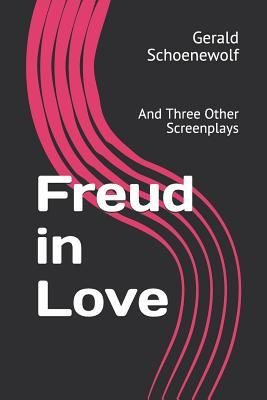 Freud in Love: And Three Other Screenplays