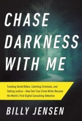 Chase Darkness with Me: How One True-Crime Writer Started Solving Murders Book Pdf