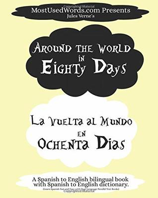 Around the World in Eighty Days - La Vuelta al Mundo en Ochenta Dias. A Spanish to English Bilingual Book With Spanish to English Dictionary: Learn ... Parallel Text Books