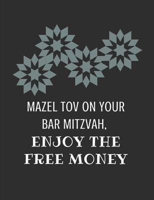 Mazel Tov on Your Bar Mitzvah, Enjoy the Free Money: Custom-Made Notebook
