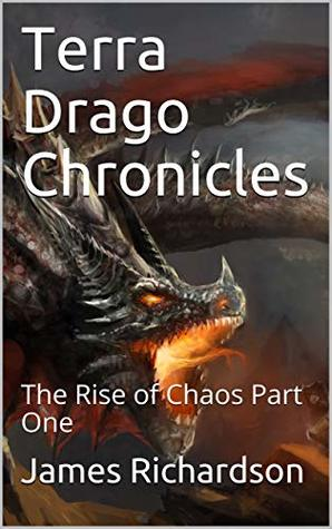 Terra Drago Chronicles: The Rise of Chaos Part One (Regin Of Fire Book 2)