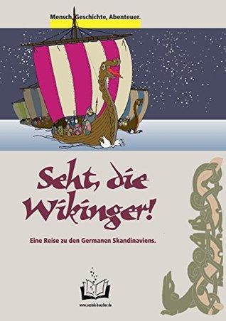 Seht, die Wikinger!: Eine Reise zu den Germanen Skandinaviens. (Mensch, Geschichte, Abenteuer. 2)