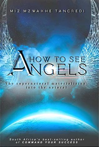 How to See Angels: The Supernatural Materilizing in the Natural