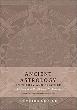 Ancient Astrology in Theory and Practice: A Manual of Traditional Techniques, Volume I: Assessing Planetary Condition