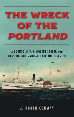 The Wreck of the Portland: A Doomed Ship, a Violent Storm, and New England's Worst Maritime Disaster