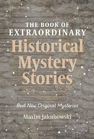 The Book of Extraordinary Historical Mystery Stories: The Best New Original Stories of the Genre